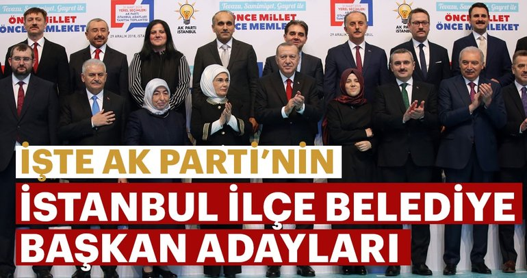 Başkan Erdoğan açıkladı! AK Parti İstanbul ilçe belediye başkan adayları 2019 isim isim listesi!