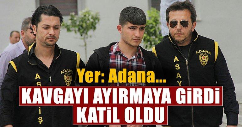 Adana'da kavgayı ayırmak isteyen adam katil oldu