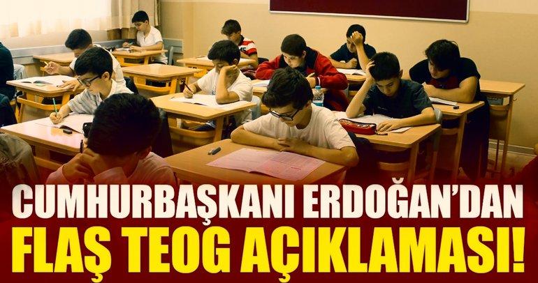 Cumhurbaşkanı Erdoğan: TEOG kaldırılması lazım