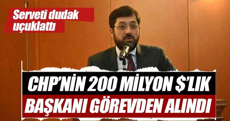 CHP'nin 200 milyon dolarlık başkanı görevden alındı