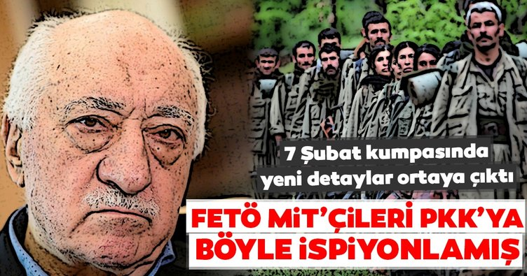 7 Şubat MİT kumpasında yeni detaylar ortaya çıktı. FETÖ MİT'çileri PKK'ya böyle ispiyonlamış