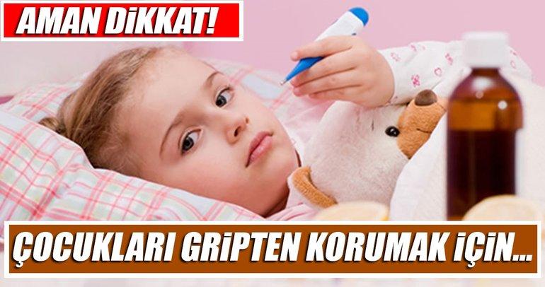 Çocuklarda gribe dikkat!