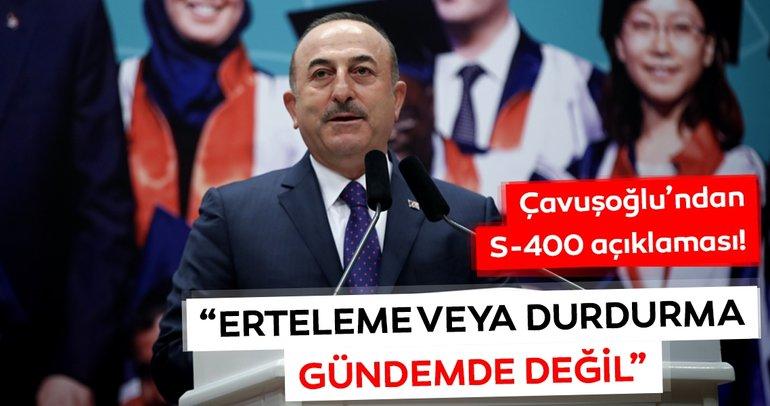 Mevlüt Çavuşoğlu: S-400'ler için erteleme veya durdurma yok