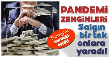 Pandemi zenginleri: Salgın bir tek onlara yaradı… İşte servetlerine servet katanlar!