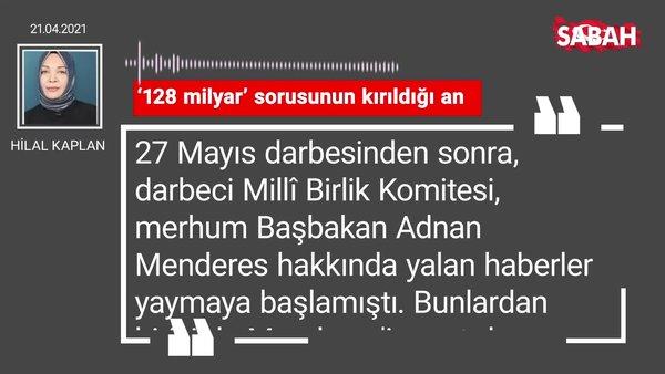 Hilal Kaplan   '128 milyar' sorusunun kırıldığı an