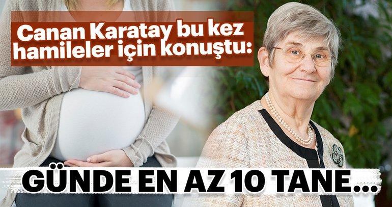 Canan Karatay bu kez hamileler için konuştu!