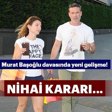 Murat Başoğlu davasında yeni gelişme!