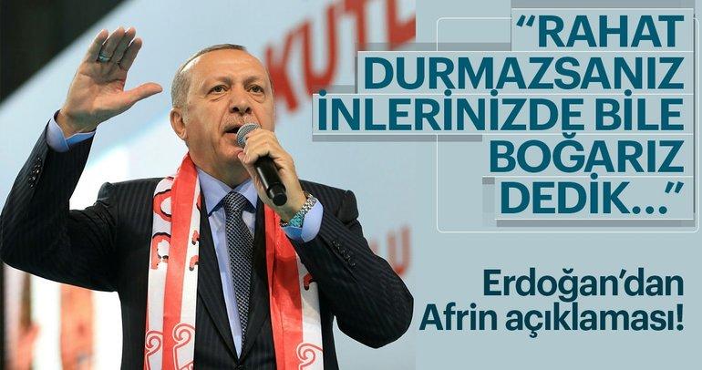 Erdoğan'dan Afrin mesajı: Rahat durmazsanız inlerinizde bile boğarız dedik