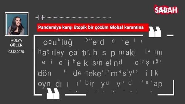 Hülya Güler 'Pandemiye karşı ütopik bir çözüm: Global karantina'