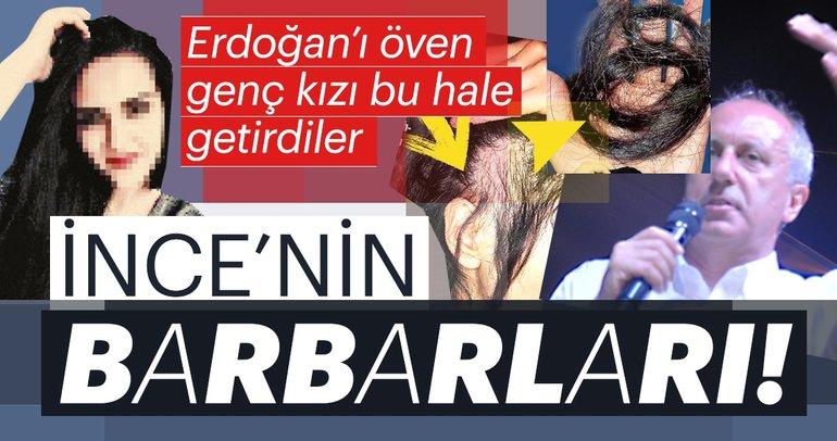 Muharrem İnce'nin barbarları, Erdoğan'ı öven genç kıza saldırdı