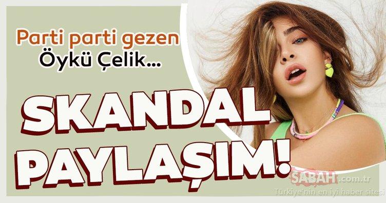Parti parti gezen Öykü Çelik'ten skandal paylaşım!