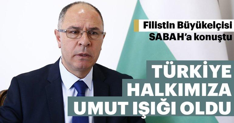 Filistin Büyükelçisi SABAH'a konuştu: Türkiye halkımıza umut ışığı oldu