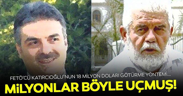 FETÖ'cü Ali Katırcıoğlu milyonlarca doları böyle kaçırmış