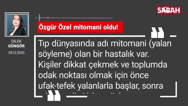 Dilek Güngör 'Özgür Özel mitomani oldu!'