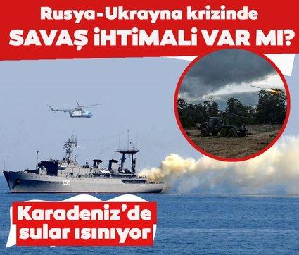 Son dakika: Karadeniz'de sular ısınıyor! Rusya-Ukrayna krizinde savaş ihtimali var mı?