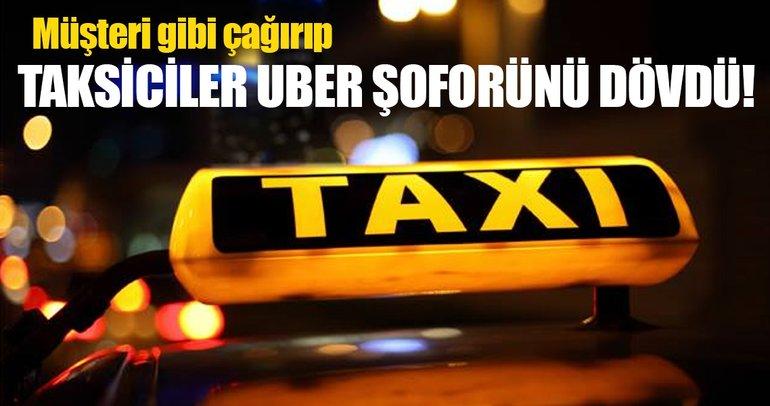 Taksiciler, müşteri gibi çağırdığı Uber şoförünü dövdü