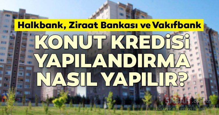 Son dakika haberi! Halkbank, Ziraat Bankası ve Vakıfbank'tan konut kredisi yapılandırma müjdesi! Yapılandırma nasıl yapılır?