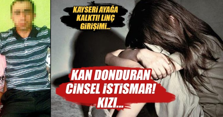 Kayseri'de iğrenç olay! Kızına cinsel istismarda bulundu