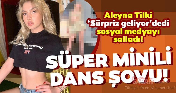 Aleyna Tilki süper minisiyle dans videosu paylaştı! Aleyna Tilki'nin mini etekli şovuna beğeni yağdı!