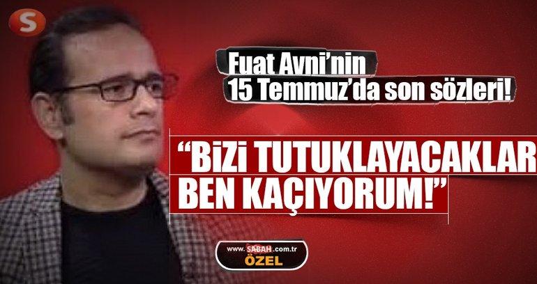 """Fuat Avni'nin son sözleri: """"Bizi tutuklayacaklar ben kaçıyorum"""""""