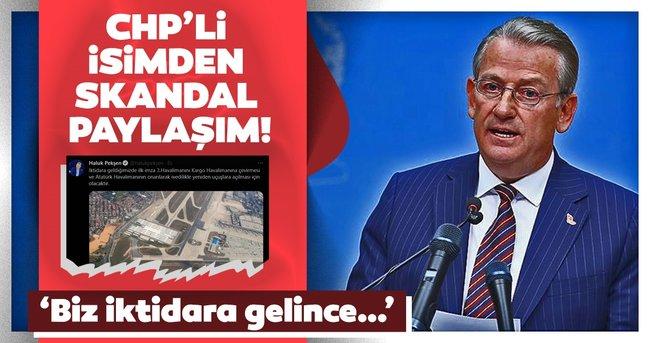 CHP'li Haluk Pekşen'den skandal İstanbul Havalimanı paylaşımı: İktidara gelince...