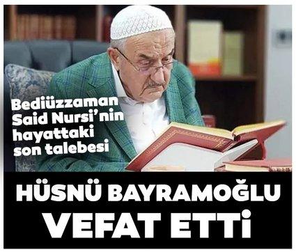 Bediüzzaman Said Nursi'nin hayattaki son talebesi Hüsnü Bayramoğlu vefat etti