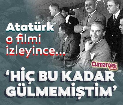 Atatürk o filmi izleyince... 'Hiç bu kadar gülmemiştim'