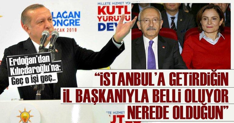 Erdoğan'da Kılıçdaroğlu'na: İstanbul'a getirdiğin il başkanından belli oluyor