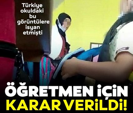 Türkiye okuldaki bu görüntülere isyan etmişti: Öğretmen için karar verildi!