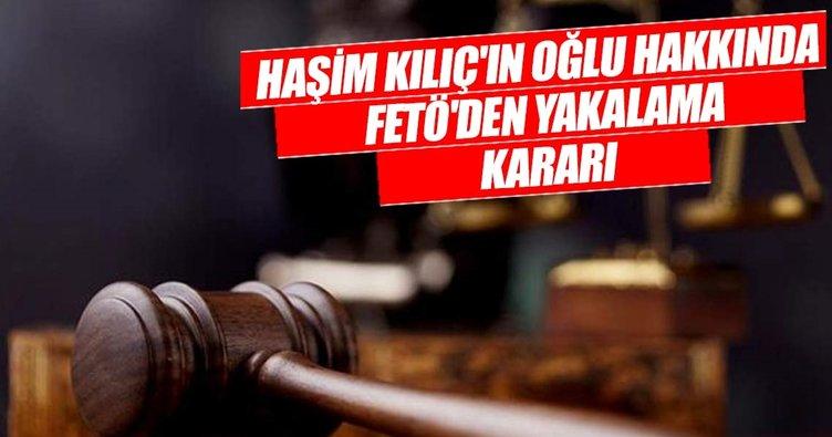 Son dakika: Eski AYM Başkanı Haşim Kılıç'ın oğlu hakkında FETÖ'den yakalama kararı
