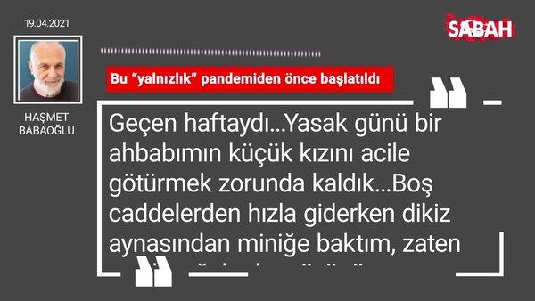 """Haşmet Babaoğlu   Bu """"yalnızlık"""" pandemiden önce başlatıldı"""