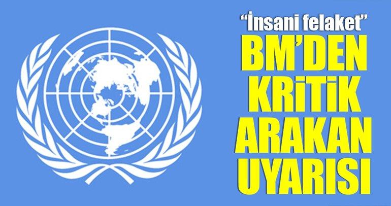 BM'den Arakan'da İnsani felaket uyarısı!