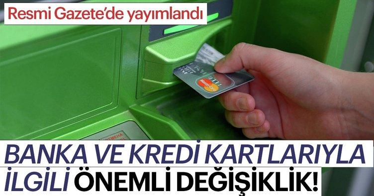 Resmi Gazete'de yayımlandı! Banka ve Kredi kartlarıyla ilgili önemli değişiklik...