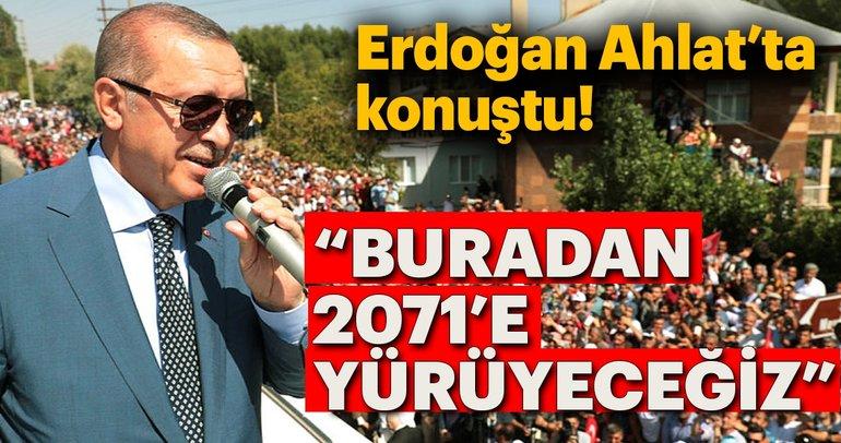 Başkan Erdoğan: 2071'e yürüyeceğiz