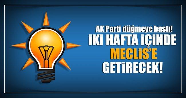 AK Parti düğmeye bastı! İki hafta içinde Meclis'e getirecek