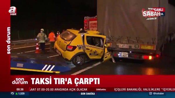 İstanbul'da feci kaza: Taksi TIR'a çarptı