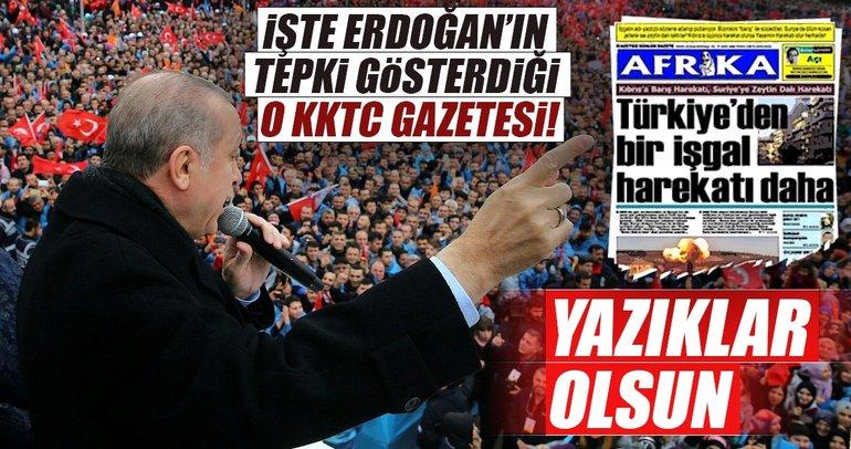 İşte Cumhurbaşkanı Erdoğan'ın tepki gösterdiği o KKTC gazetesi
