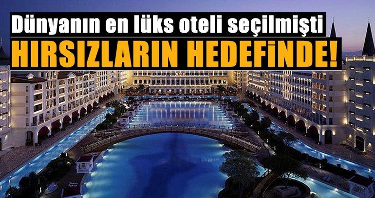Antalya'da hırsızlar, dünyanın en lüks oteli seçilen otelin korkuluklarına dadandı