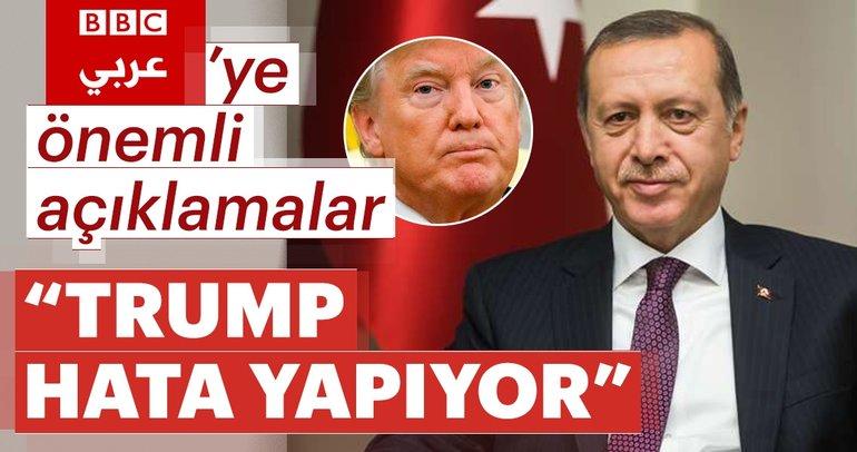 Cumhurbaşkanı Erdoğan BBC Arapça'ya konuştu: Trump hata yapıyor