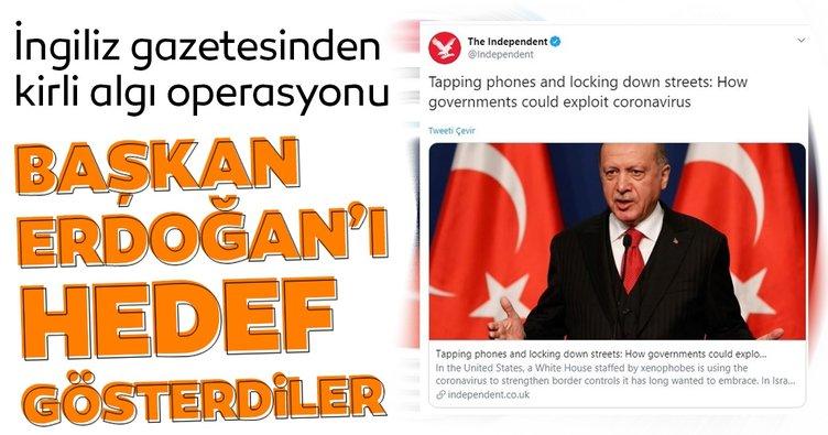 İngiliz İndependent'ten kirli algı operasyonu! Başkan Erdoğan'ı hedef gösterdiler