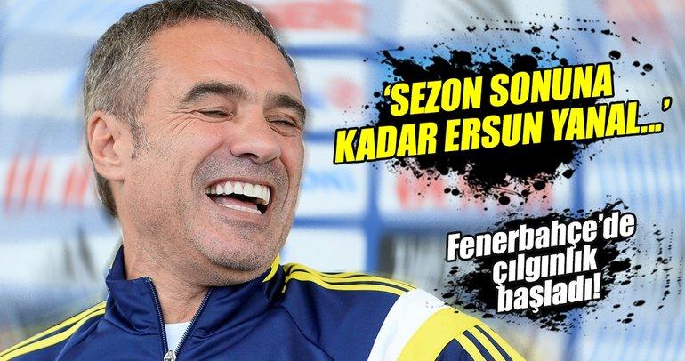 Fenerbahçe'de Ersun Yanal çılgınlığı!