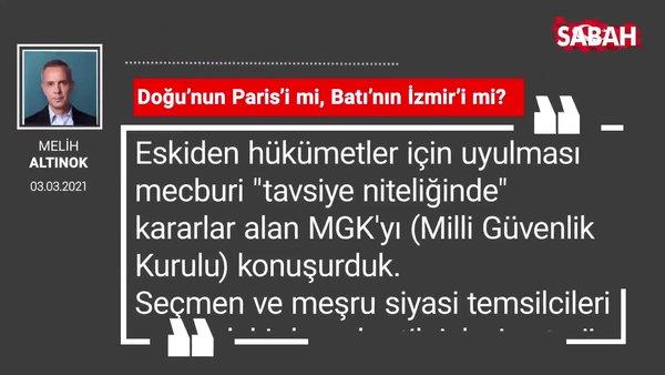 Melih Altınok | Doğu'nun Paris'i mi, Batı'nın İzmir'i mi?