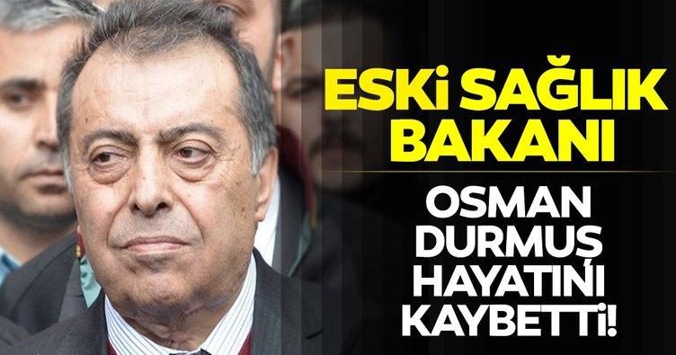 SON DAKİKA HABERİ! Eski Sağlık Bakanı Osman Durmuş vefat etti