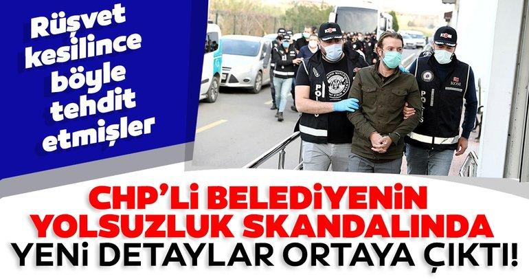 CHP'li belediyenin yolsuzluk skandalında yeni detaylar ortaya çıktı! Rüşvet kesilince böyle tehdit etmişler...