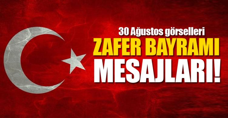 30 Ağustos Zafer Bayramı sözleri kutlama mesajları! - En güzel resimli 30 Ağustos Zafer Bayramı mesajları bu sayfada