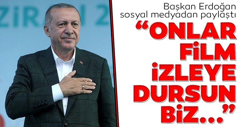 Başkan Erdoğan: Onlar film izleyedursun...
