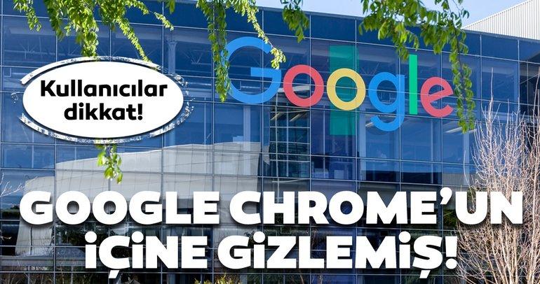 Chrome kullananlar dikkat! Google, Chrome'un içine gizlemiş!