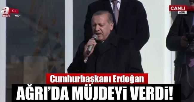 Cumhurbaşkanı Erdoğan Ağrılılara müjdeyi verdi!