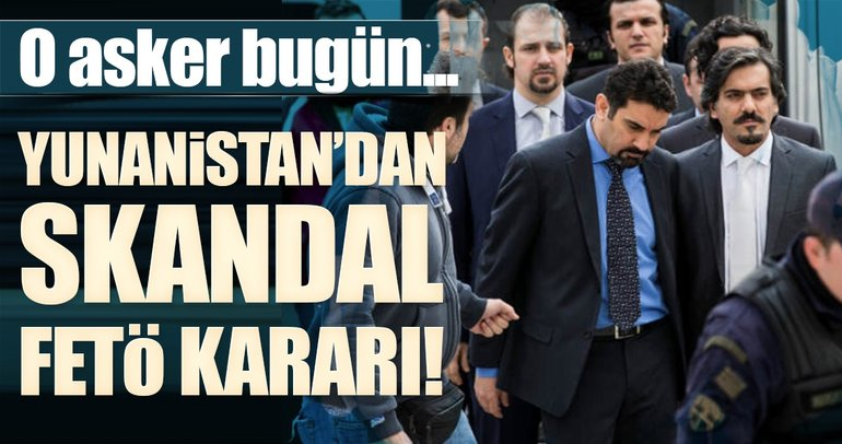 Yunanistan'dan skandal FETÖ kararı!