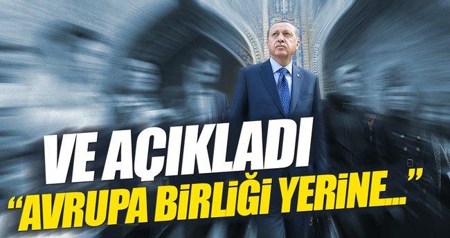 Erdoğan AB'nin alternatifini açıkladı: Neden olmasın?